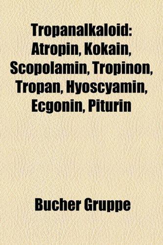 9781158867813: Tropanalkaloid: Atropin, Kokain, Scopolamin, Tropinon, Tropan, Hyoscyamin, Ecgonin, Piturin,