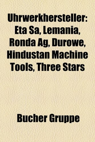 9781158871254: Uhrwerkhersteller: Eta Sa, Lemania, Ronda AG, Durowe, Hindustan Machine Tools, Three Stars