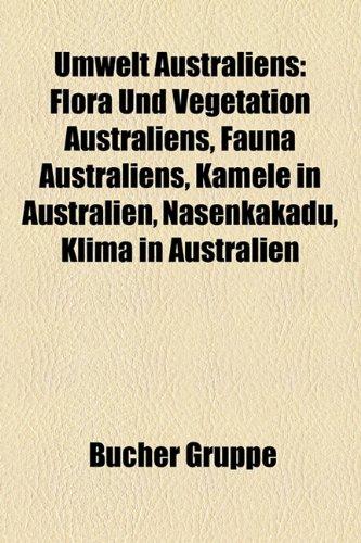 Umwelt Australiens: Flora Und Vegetation Australiens, Fauna Australiens, Kamele in Australien, Nasenkakadu, Klima in Australien (Paperback)