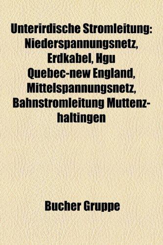 9781158875061: Unterirdische Stromleitung: Niederspannungsnetz, Erdkabel, Hg Qu Bec-New England, Mittelspannungsnetz, Bahnstromleitung Muttenz-Haltingen