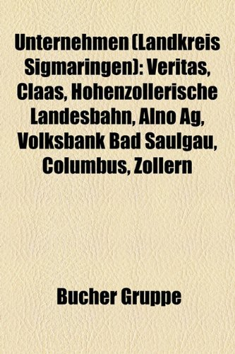 9781158877898: Unternehmen (Landkreis Sigmaringen): Veritas, Claas, Alno, Hohenzollerische Landesbahn, Columbus, Volksbank Bad Saulgau, Zollern