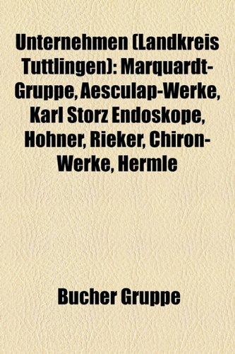 9781158877911: Unternehmen (Landkreis Tuttlingen): Marquardt-Gruppe, Aesculap-Werke, Karl Storz Endoskope, Hohner, Rieker, Chiron-Werke, Hermle