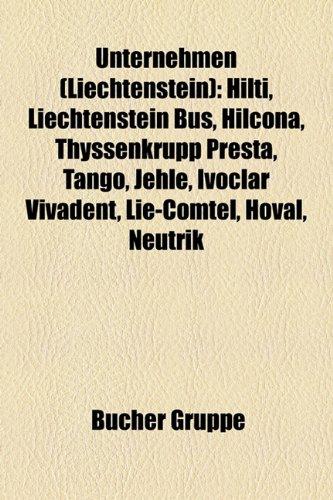 9781158878031: Unternehmen (Liechtenstein): Hilti, Liechtenstein Bus, Hilcona, ThyssenKrupp Presta, Tango, Jehle, Ivoclar Vivadent, Lie-Comtel, Hoval, Neutrik, Carena, Brennerei Telser, Ospelt-Gruppe