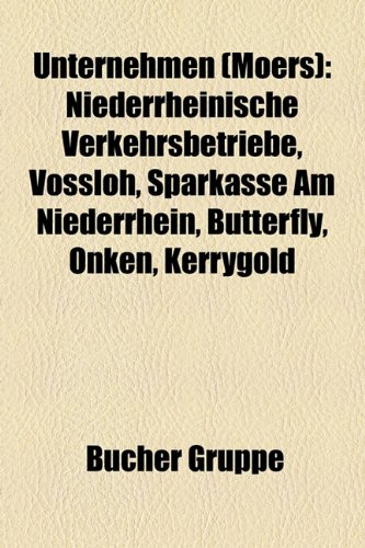 9781158878505: Unternehmen (Moers): Niederrheinische Verkehrsbetriebe, Vossloh, Sparkasse am Niederrhein, Butterfly, Onken, Kerrygold