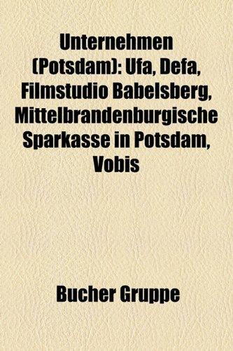 9781158879045: Unternehmen (Potsdam): UFA, DEFA, Joop, Filmstudio Babelsberg, Klinikum Ernst von Bergmann Potsdam, TeamWorx, Vobis