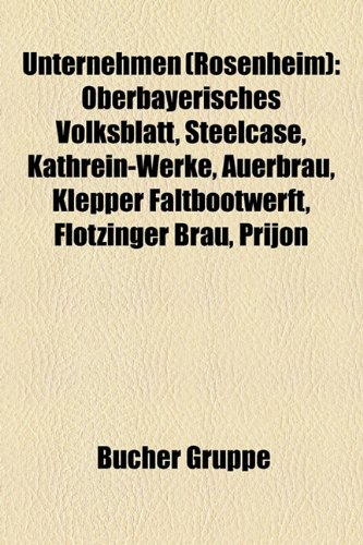 9781158879236: Unternehmen (Rosenheim): Oberbayerisches Volksblatt, Steelcase, Kathrein-Werke, Auerbru, Klepper Faltbootwerft, Fltzinger Bru, Prijon