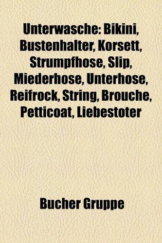 9781158881154: Unterwäsche: Bikini, Büstenhalter, Korsett, Strumpfhose, Slip, Miederhose, Unterhose, Reifrock, String, Brouche, Petticoat, Liebestöter