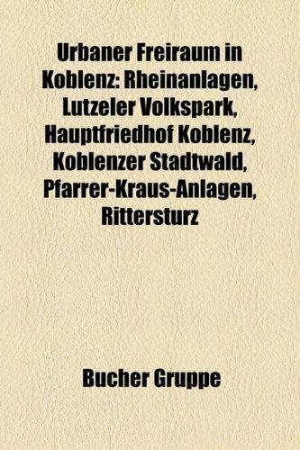 9781158881642: Urbaner Freiraum in Koblenz: Rheinanlagen, Lutzeler Volkspark, Hauptfriedhof Koblenz, Koblenzer Stadtwald, Pfarrer-Kraus-Anlagen, Rittersturz