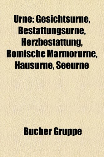 9781158881932: Urne: Gesichtsurne, Bestattungsurne, Herzbestattung, Römische Marmorurne, Hausurne, Seeurne