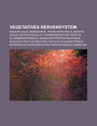 9781158883431: Vegetatives Nervensystem: Solarplexus, Nebenniere, Parasympathikus, Nervus Vagus, Nervus Facialis, Thermorezeption, Nervus Glossopharyngeus