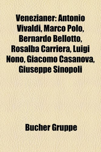 9781158883660: Venezianer: Antonio Vivaldi, Marco Polo, Bernardo Bellotto, Rosalba Carriera, Luigi Nono, Giacomo Casanova, Giuseppe Sinopoli