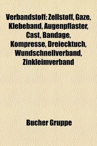 9781158884889: Verbandstoff: Zellstoff, Gaze, Klebeband, Augenpflaster, Cast, Bandage, Kompresse, Dreiecktuch, Wundschnellverband, Zinkleimverband
