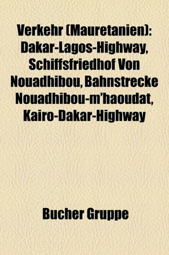 9781158889792: Verkehr (Mauretanien): Dakar-Lagos-Highway, Schiffsfriedhof Von Nouadhibou, Bahnstrecke Nouadhibou-M'Haoudat, Kairo-Dakar-Highway