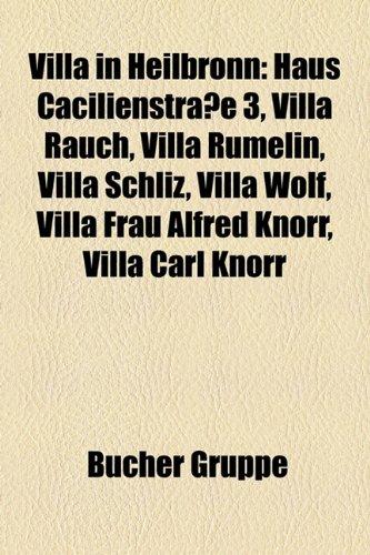 9781158894918: Villa in Heilbronn: Haus C Cilienstra E 3, Villa Rauch, Villa R Melin, Villa Schliz, Villa Frau Alfred Knorr, Villa Wolf, Villa Carl Knorr