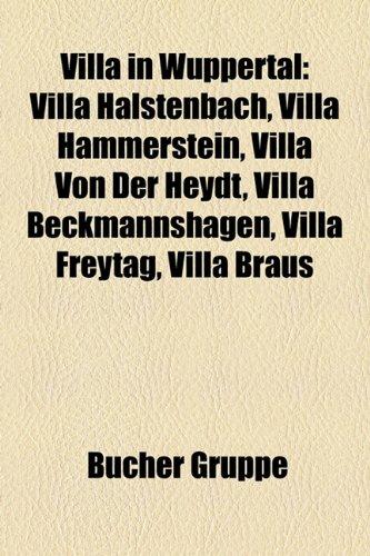 9781158895076: Villa in Wuppertal: Villa Halstenbach, Villa Hammerstein, Villa Von Der Heydt, Villa Beckmannshagen, Villa Freytag, Villa Braus
