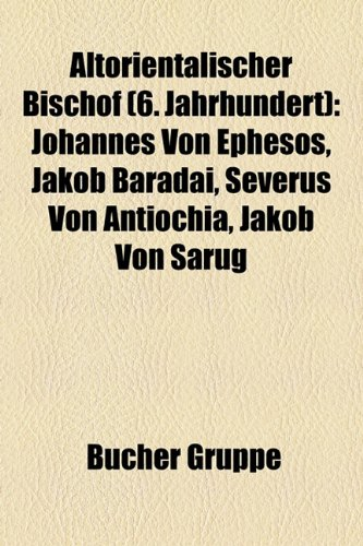 9781158899920: Altorientalischer Bischof (6. Jahrhundert): Johannes Von Ephesos, Jakob Baradai, Severus Von Antiochia, Jakob Von Sarug