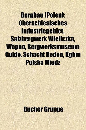 9781158908165: Bergbau (Polen): Oberschlesisches Industriegebiet, Salzbergwerk Wieliczka, Wapno, Bergwerksmuseum Guido, Schacht Reden, Kghm Polska Mie