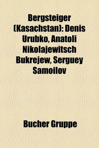 9781158908462: Bergsteiger (Kasachstan): Denis Urubko, Anatoli Nikolajewitsch Bukrejew, Serguey Samoilov