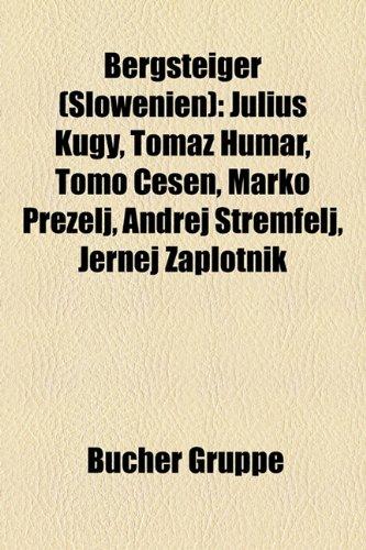 9781158908516: Bergsteiger (Slowenien): Julius Kugy, Toma Humar, Tomo Esen, Marko Prezelj, Andrej Tremfelj, Jernej Zaplotnik