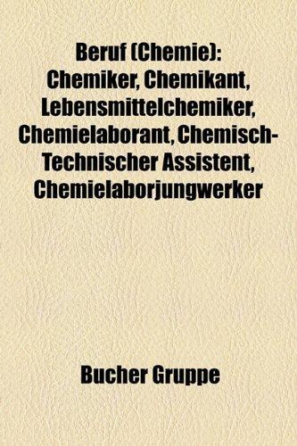 9781158908837: Beruf (Chemie): Chemiker, Chemikant, Lebensmittelchemiker, Chemielaborant, Chemisch-Technischer Assistent, Chemielaborjungwerker