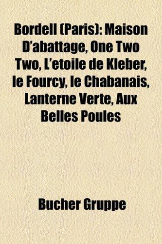 9781158916825: Bordell (Paris): Maison D'Abattage, One Two Two, L'Toile de Klber, Le Fourcy, Le Chabanais, Lanterne Verte, Aux Belles Poules