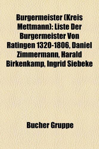9781158920594: Bürgermeister (Kreis Mettmann): Liste der Bürgermeister von Ratingen 1320-1806, Daniel Zimmermann, Harald Birkenkamp, Ingrid Siebeke, Bodo ... Ingeborg Friebe, Heinrich von Rosenthal