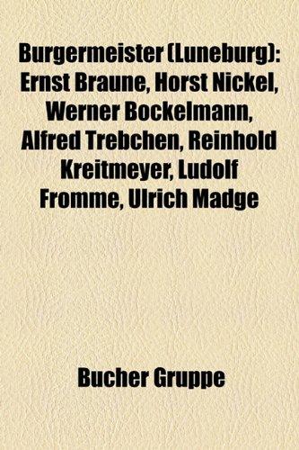 9781158920754: Bürgermeister (Lüneburg): Ernst Braune, Horst Nickel, Werner Bockelmann, Alfred Trebchen, Reinhold Kreitmeyer, Ludolf Fromme, Ulrich Mädge, Jens Schreiber, Georg Borcholt