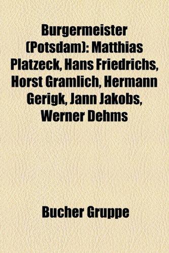 9781158921362: Bürgermeister (Potsdam): Matthias Platzeck, Hans Friedrichs, Horst Gramlich, Hermann Gerigk, Jann Jakobs, Werner Dehms