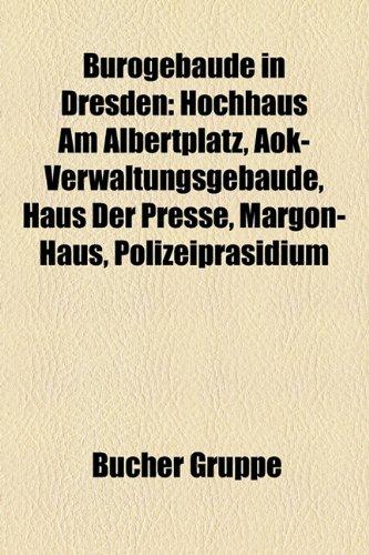 9781158922819: Bürogebäude in Dresden: Hochhaus Am Albertplatz, Aok-Verwaltungsgebäude, Haus Der Presse, Margon-Haus, Polizeipräsidium (German Edition)