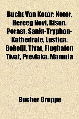 9781158923588: Bucht Von Kotor: Kotor, Herceg Novi, Risan, Perast, Sankt-Tryphon-Kathedrale, Lutica, Bokelji, Tivat, Flughafen Tivat, Prevlaka, Mamula
