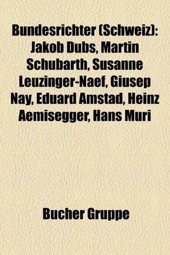 9781158924509: Bundesrichter (Schweiz): Jakob Dubs, Martin Schubarth, Susanne Leuzinger-Naef, Giusep Nay, Eduard Amstad, Heinz Aemisegger, Hans Muri