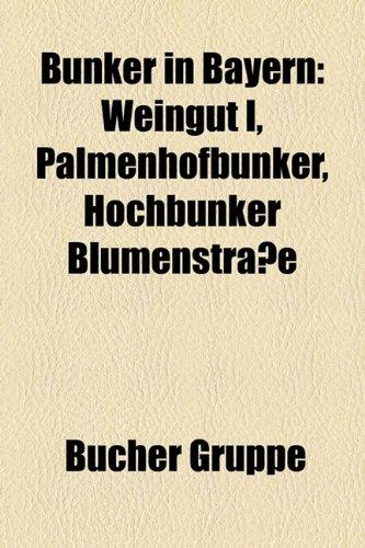 9781158924844: Bunker in Bayern: Weingut I, Palmenhofbunker, Hochbunker Blumenstrae