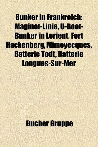 9781158924899: Bunker in Frankreich: Maginot-Linie, U-Boot-Bunker in Lorient, Fort Hackenberg, Mimoyecques, Batterie Todt, Batterie Longues-Sur-Mer