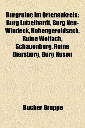 9781158925308: Burgruine Im Ortenaukreis: Burg Ltzelhardt, Burg Neu-Windeck, Hohengeroldseck, Ruine Wolfach, Schauenburg, Ruine Diersburg, Burg Husen