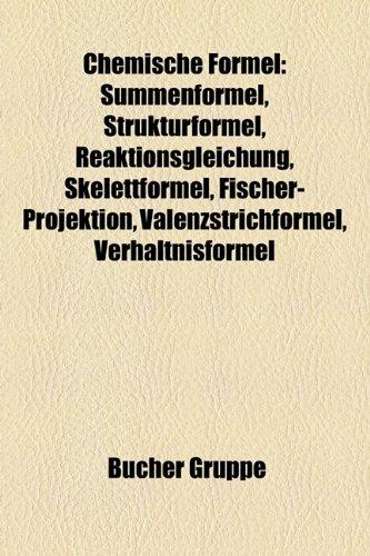 9781158928255: Chemische Formel: Summenformel, Strukturformel, Reaktionsgleichung, Skelettformel, Fischer-Projektion, Valenzstrichformel, Verh Ltnisfor