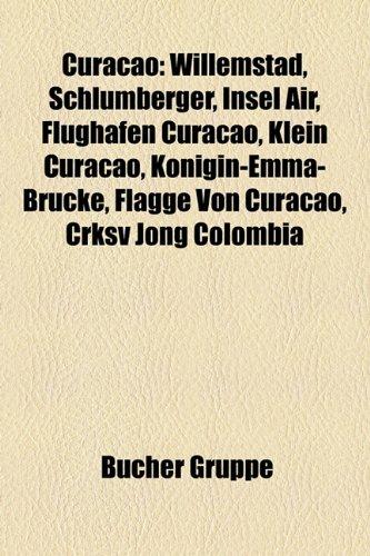 9781158932122: Curacao: Willemstad, Schlumberger, Insel Air, Flughafen Curacao, Klein Curacao, Konigin-Emma-Brucke, Flagge Von Curacao, Crksv