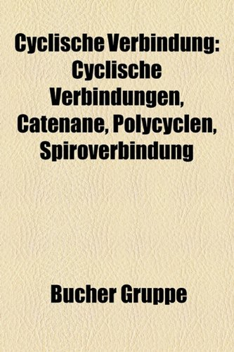 9781158932443: Cyclische Verbindung: Alicyclische Verbindung, Aromat, Heterocyclische Verbindung, Steroid, Atropin, Cholesterin, Paclitaxel, Steroide