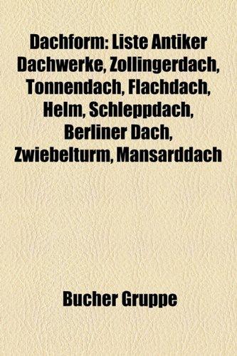 9781158932771: Dachform: Liste Antiker Dachwerke, Zollingerdach, Tonnendach, Flachdach, Helm, Schleppdach, Berliner Dach, Zwiebelturm, Mansardd