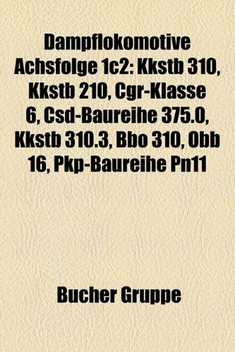 9781158933167: Dampflokomotive Achsfolge 1c2: Kkstb 310, Kkstb 210, Cgr-Klasse 6, SD-Baureihe 375.0, Kkstb 310.3, BB 310, BB 16, Pkp-Baureihe Pn11
