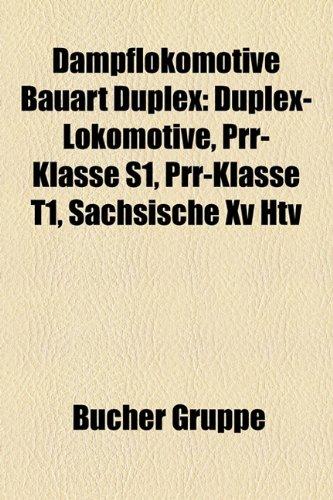 9781158933242: Dampflokomotive Bauart Duplex: Duplex-Lokomotive, PRR-Klasse S1, PRR-Klasse T1, Sächsische XV HTV