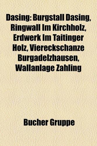9781158933570: Dasing: Burgstall Dasing, Ringwall im Kirchholz, Erdwerk im Taitinger Holz, Viereckschanze Burgadelzhausen, Wallanlage Zahling, Verwaltungsgemeinschaft Dasing