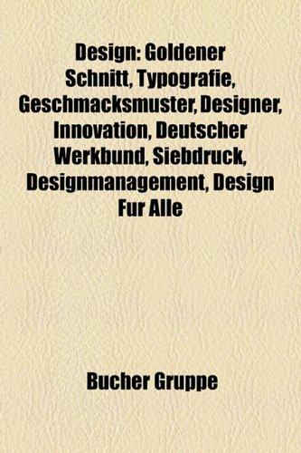 9781158935536: Design: Goldener Schnitt, Typografie, Geschmacksmuster, Designer, Innovation, Deutscher Werkbund, Designmanagement, Siebdruck,