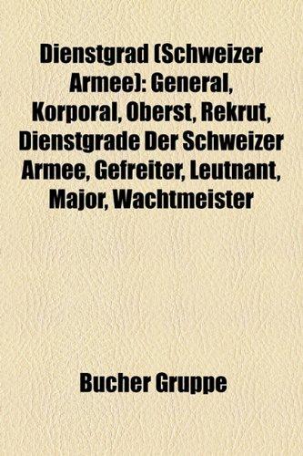 9781158937462: Dienstgrad (Schweizer Armee): General, Offizier, Korporal, Oberst, Rekrut, Dienstgrade Der Schweizer Armee, Generalmajor, Leutnant, Gefreiter