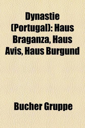 9781158941650: Dynastie (Portugal): Haus Braganza, Haus Avis, Haus Burgund
