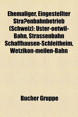 9781158942909: Ehemaliger, Eingestellter Straßenbahnbetrieb (Schweiz): Uster-Oetwil-Bahn, Strassenbahn Schaffhausen-Schleitheim, Wetzikon-Meilen-Bahn