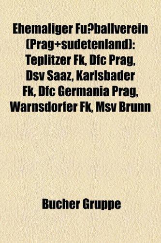 9781158943166: Ehemaliger Fussballverein (Prag+sudetenland): Teplitzer FK, Dfc Prag, Dsv Saaz, Karlsbader FK, Dfc Germania Prag, Warnsdorfer FK, Msv Brunn