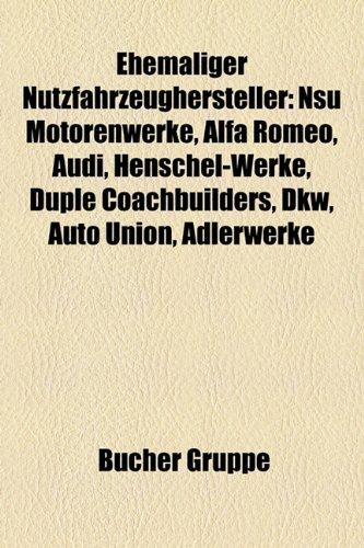 9781158943647: Ehemaliger Nutzfahrzeughersteller: NSU Motorenwerke, Alfa Romeo, Audi, Henschel-Werke, Duple Coachbuilders, DKW, Auto Union, Adlerwerke (German Edition)