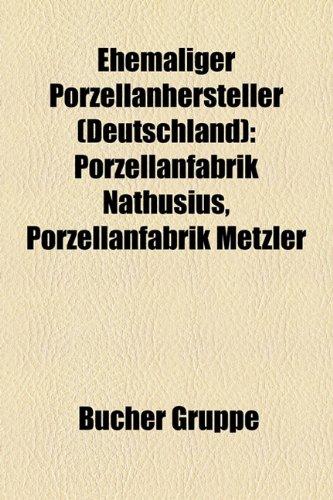 9781158943654: Ehemaliger Porzellanhersteller (Deutschland): Porzellanfabrik Nathusius, Porzellanfabrik Metzler & Ortloff, Frankenthaler Porzellan