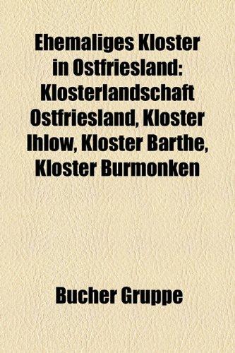 9781158944811: Ehemaliges Kloster in Ostfriesland: Klosterlandschaft Ostfriesland, Kloster Ihlow, Kloster Barthe