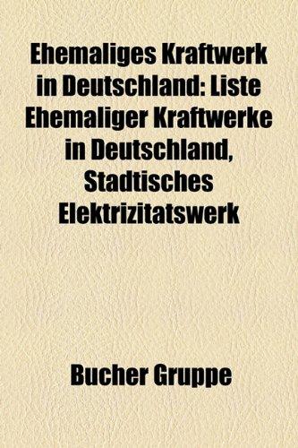 9781158945009: Ehemaliges Kraftwerk in Deutschland: Ehemaliges Kernkraftwerk in Deutschland, Ehemaliges Kohlekraftwerk in Deutschland